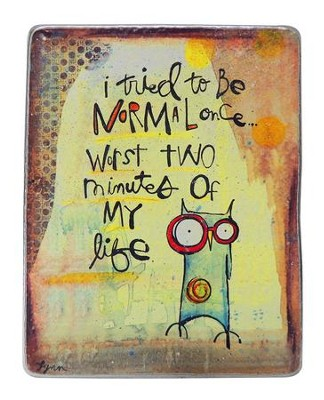 I Tried To Be Normal Plaque  -     By: Lynn Sanchelli