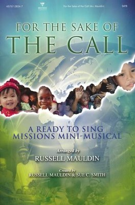 For the Sake of the Call: A Ready to Sing Missions  Mini-Musical (Choral Book)  -     By: Russell Mauldin