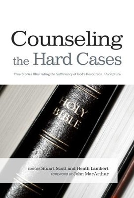 Counseling the Hard Cases - eBook  -     Edited By: Stuart Scott, Heath Lambert     By: Edited by Stuart Scott & Heath Lambert