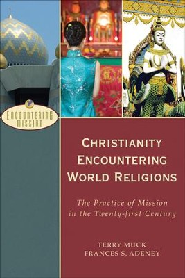 Christianity Encountering World Religions: The Practice of Mission in the Twenty-first Century - eBook  -     By: Terry Muck, Frances Adeney