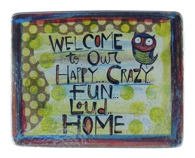 Welcome To Our Happy, Crazy, Fun, Loud Home Plaque  -     By: Lynn Sanchelli