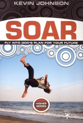 Soar: Sail Into God's Plan For Your Future  -     By: Kevin Johnson