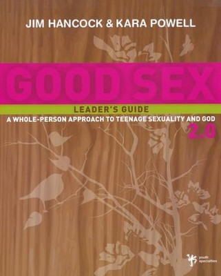Good Sex 2.0 Leader's Guide  -     By: Jim Hancock, Kara Powell