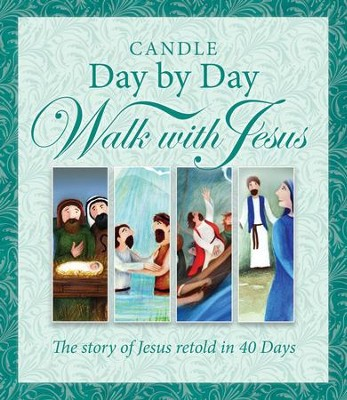 Candle Day by Day Walk with Jesus: The Story of Jesus Retold in 40 Days  -     By: Juliet David