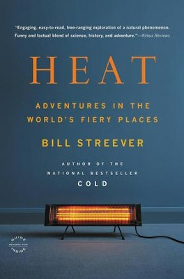 Heat: Adventures in the World's Fiery Places - eBook  -     By: Bill Streever