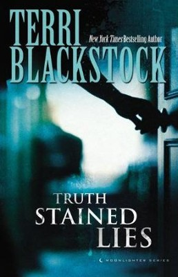 Truth-Stained Lies, Moonlighter Series #1   -     By: Terri Blackstock