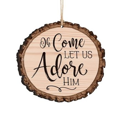 Oh Come Let Us Adore Him, Bark Ornament  -