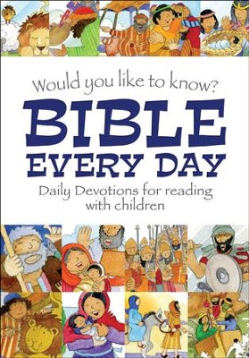 Would You Like to Know? Bible Every Day: Daily Devotions for Reading with Children  -     By: Eira Reeves
