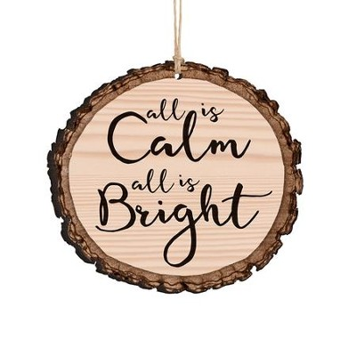 All Is Calm, All Is Bright, Bark Ornament  -