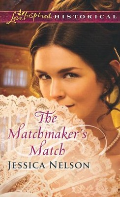 The Matchmaker's Match  -     By: Jessica Nelson