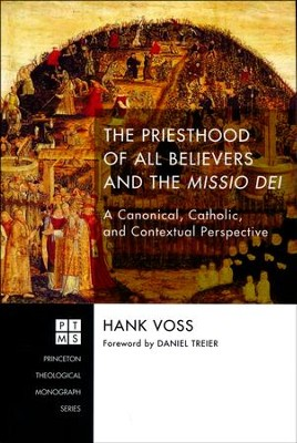 The Priesthood of All Believers and the Missio Dei: A Canonical, Catholic, and Contextual Perspective  -     By: Hank Voss