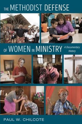 The Methodist Defense of Women in Ministry: A Documentary History  -     By: Paul W. Chilcote