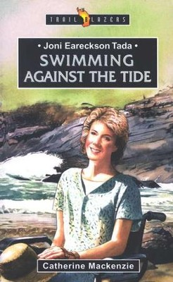 Joni Eareckson Tada: Swimming Against the Tide       -     By: Catherine Mackenzie