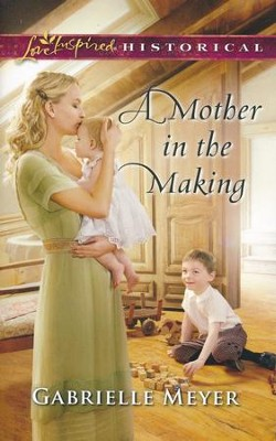 A Mother in the Making  -     By: Gabrielle Meyer