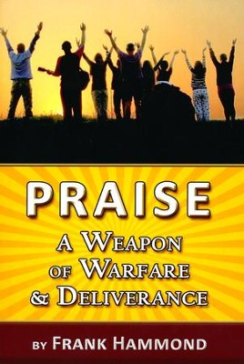 Praise - A Weapon of Warfare and Deliverance  -     By: Frank Hammond