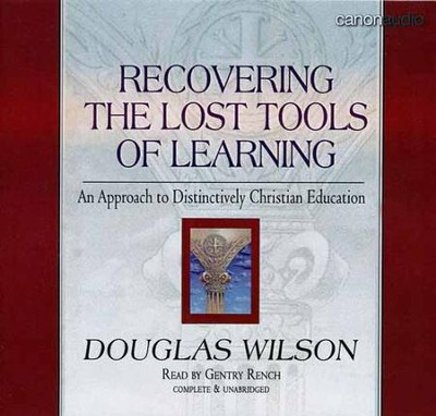Recovering the Lost Tools of Learning AudioBook  -     By: Douglas Wilson, Paul Kimmell
