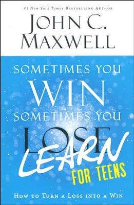 Sometimes You Win, Sometimes You Learn for Teens   -     By: John C. Maxwell