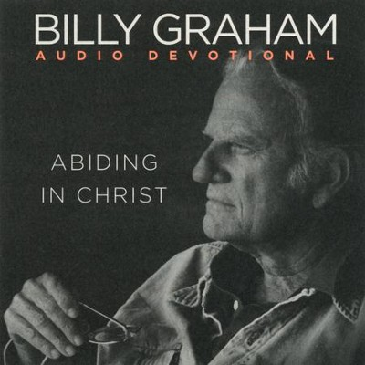 Abiding in Christ Audio Devotional   -     By: Billy Graham