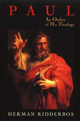 Paul: An Outline of His Theology  -     By: Herman Ridderbos