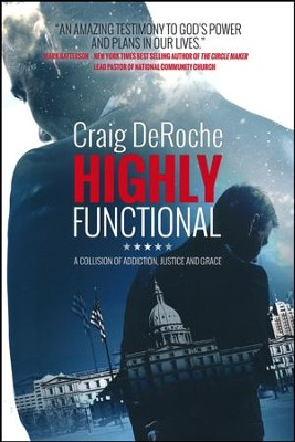 Highly Functional:A Collision of Addiction, Justice and Grace  -     By: Craig DeRoche