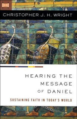 Hearing the Message of Daniel: Sustaining Faith in Today's World  -     By: Christopher J.H. Wright