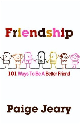 Friendship: 101 Ways to Be a Better Friend  -     By: Paige Jeary