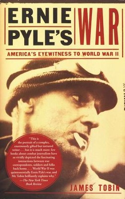 Ernie Pyle's War: America's Eyewitness to World War II  -     By: James Tobin
