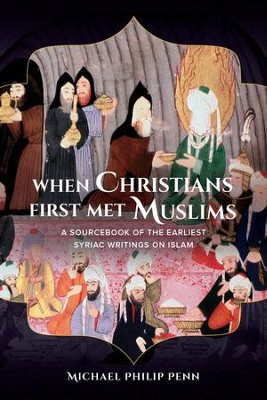When Christians First Met Muslims: A Sourcebook of the Earliest Syriac Writings on Islam  -     By: Michael Philip Penn