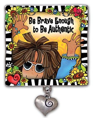 Be Brave Enough To Be Authentic Magnet  -     By: Suzy Toronto
