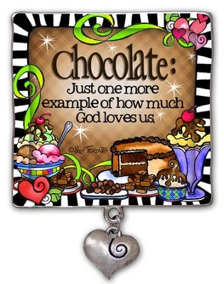 Chocolate, Just One More Example Of How Much God Loves Us Magnet  -     By: Suzy Toronto