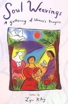 Soul Weavings: A Gathering of Women's Prayers   -     Edited By: Lyn Klug