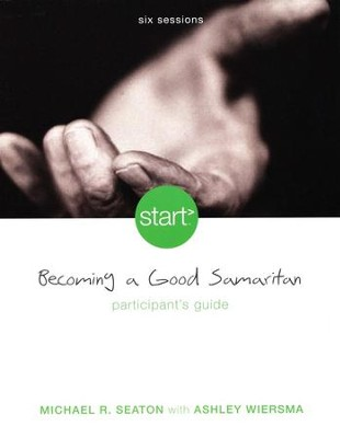 Start Becoming A Good Samaritan, Participant's Guide Softcover  -     By: Michael R. Seaton