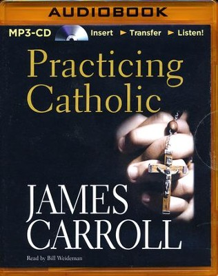 Practicing Catholic - unabridged audio book on MP3-CD  -     Narrated By: Bill Weideman     By: James Carroll
