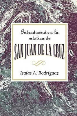 Introduccion a la mistica de san Juan de la Cruz AETH: An Introduction to the Mysticism of St. John of the Cross AETH (Spanish) - eBook  -     By: Isaias A. Rodriguez