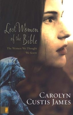 Lost Women of the Bible: The Women We Thought We Knew  -     By: Carolyn Custis James