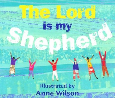 The Lord is My Shepherd   -     By: Anne Wilson, Illustator     Illustrated By: Anne Wilson