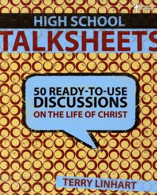 High School TalkSheets: 50 Ready-to-Use Discussions of the Life of Christ  -     By: Terry D. Linhart