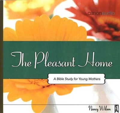 The Pleasant Home: A Bible Study for Young Mothers AudioBook on CD  -     By: Nancy Wilson