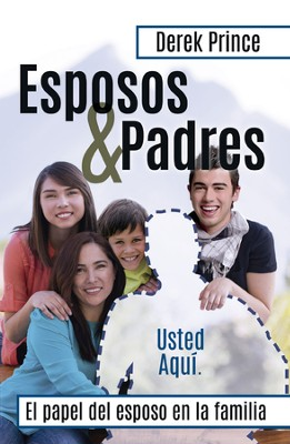 Esposos y Padres: El Papel del Esposo en la Familia (Husbands and Fathers)  -     By: Derek Prince