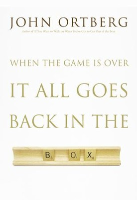 When the Game Is Over, It All Goes Back in the Box - eBook  -     By: John Ortberg