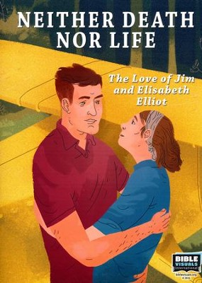 Neither Death Nor Life: The Story of Jim and Elisabeth Elliot  -