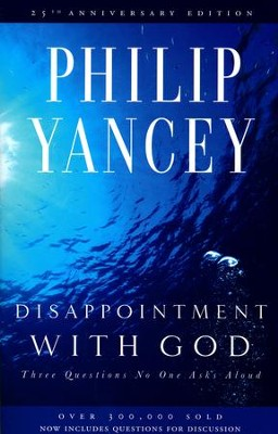 Disappointment with God: Three Questions No One Asks Aloud  -     By: Philip Yancey