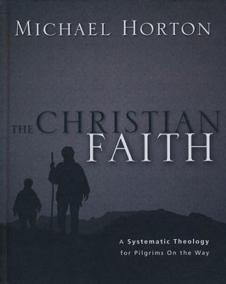 The Christian Faith: A Systematic Theology for   Pilgrims on the Way  -     By: Michael Horton