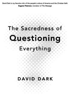 The Sacredness of Questioning Everything  -     By: David Dark
