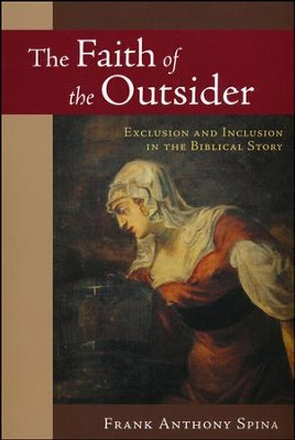 The Faith of the Outsider: Exclusion and Inclusion in the Biblical Story  -     By: Frank Anthony Spina