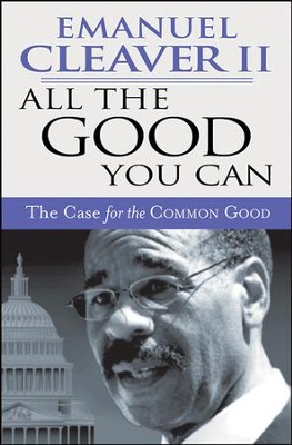 All the Good You Can: The Case for the Common Good - eBook  -     By: Emanuel Cleaver II