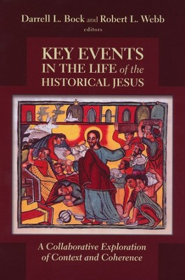 Key Events in the Life of the Historical Jesus: A Collaborative Exploration of Context and Coherence  -     Edited By: Darrell L. Bock, Robert L, Webb     By: Edited by Darrell L. Bock & Robert L. Webb
