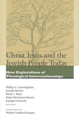 Christ Jesus and the Jewish People Today: New Explorations of Theological Interrelationships  -     Edited By: Philip A. Cunningham, Joseph Sievers, Mary Boys     By: Edited by P.A. Cunningham, J. Sievers, M.C. Boys et al.
