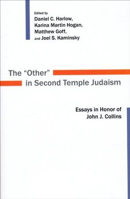 The Other in Second Temple Judaism: Essays in Honor of John J. Collins  -     Edited By: Daniel C. Harlow, Karina Martin Hogan, Matthew Goff, Joel S. Kaminsky