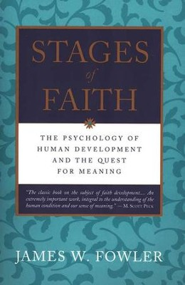 Stages of Faith : The Psychology of Human Development and  the Quest For Meaning  -     By: James Fowler
